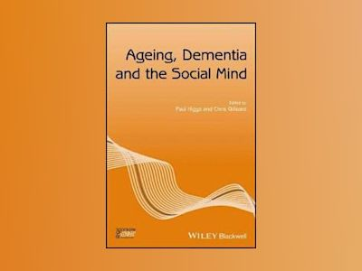 Ageing, Dementia and the Social Mind av Paul Higgs