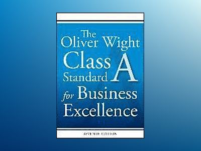 The Oliver Wight Class A Standard for Business Excellence, 7th Edition av Oliver Wight International