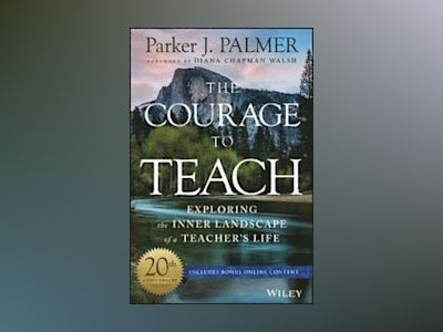 The Courage to Teach: Exploring the Inner Landscape of a Teacher's Life, 20 av Parker J. Palmer