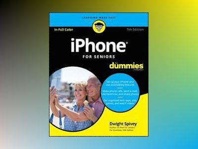 iPhone For Seniors For Dummies, 7th Edition av Dwight Spivey