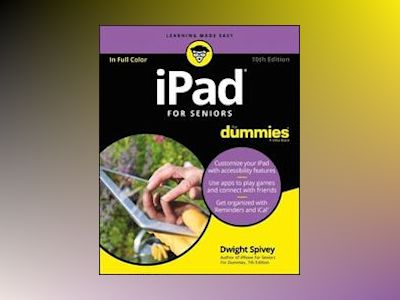 iPad For Seniors For Dummies, 10th Edition av Dwight Spivey