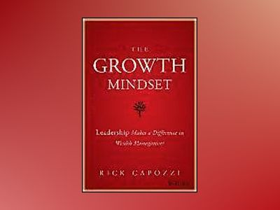 The Growth Mindset: Leadership Makes a Difference in Wealth Management av Rick Capozzi