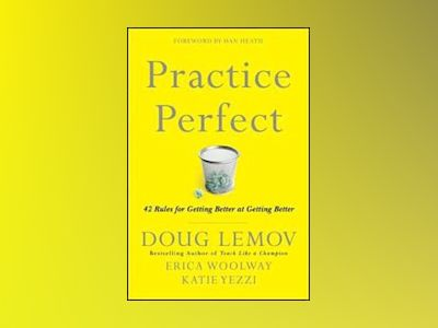 Practice Perfect: 42 Rules for Getting Better at Getting Better av Doug Lemov