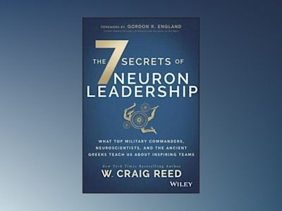 The 7 Secrets of Neuron Leadership: What Top Military Leaders, Neuroscienti av William C Reed