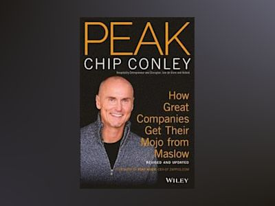 PEAK: How Great Companies Get Their Mojo from Maslow, 2nd Edition av Chip Conley