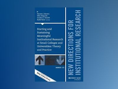 Starting and Sustaining Meaningful Institutional Research at Small Colleges av IR