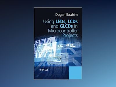 Using LEDs, LCDs and GLCDs in Microcontroller Proj ects av Ibrahim