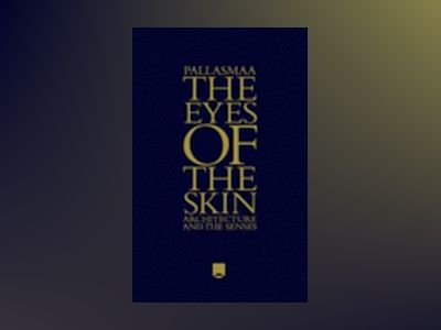 The Eyes of the Skin: Architecture and the Senses, 3rd Edition av Juhani Pallasmaa