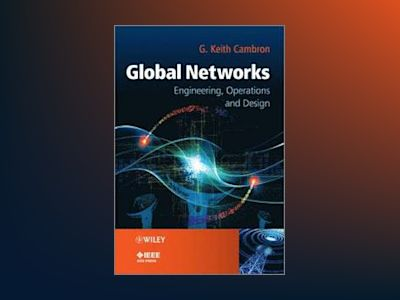 Global Networks: Engineering, Operations and Design av G. Keith Cambron