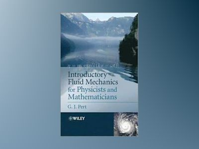 Introductory Fluid Mechanics for Physicists and Mathematicians av Geoffrey Pert