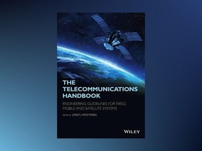 The Telecommunications Handbook: Engineering Guidelines for Fixed, Mobile a av Jyrki T. J. Penttinen