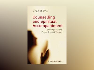 Counselling and Spiritual Accompaniment: Bridging Faith and Person-Centred av Brian Thorne