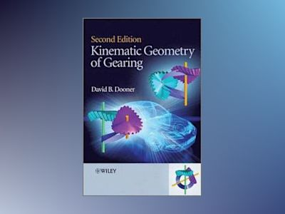 Kinematic Geometry of Gearing, 2nd Edition av David B. Dooner