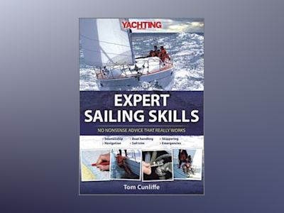Yachting Monthly's Expert Sailing Skills: No Nonsense Advice That Really Wo av Tom Cunliffe