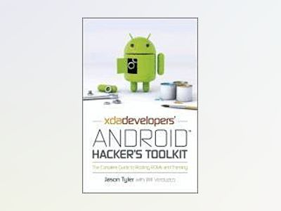 XDA's Android Hacker's Toolkit: The Complete Guide to Rooting, ROMs and The av Jason Tyler