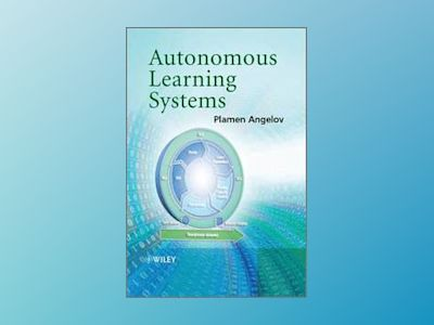 Autonomous Learning Systems: From Data Streams to Knowledge in Real-time av Plamen Angelov