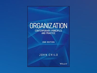Organization: Contemporary Principles and Practices, 2nd Edition av John Child