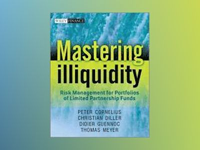Mastering Illiquidity: Risk management for portfolios of limited partnershi av Thomas Meyer