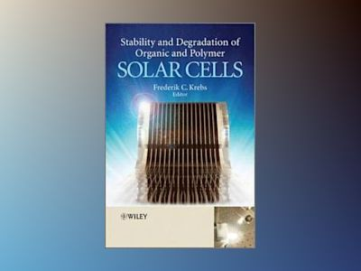 Stability and Degradation of Organic and Polymer Solar Cells av Frederik C. Krebs