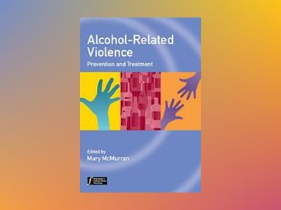 Alcohol-Related Violence: Prevention and Treatment av Mary McMurran