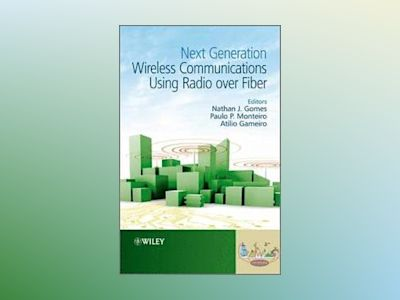 Next Generation Wireless Communications Using Radio over Fiber av Nathan J. Gomes