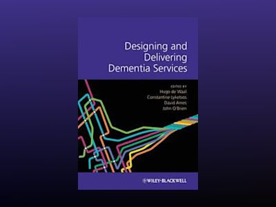 Designing and Delivering Dementia Services av H. de Waal