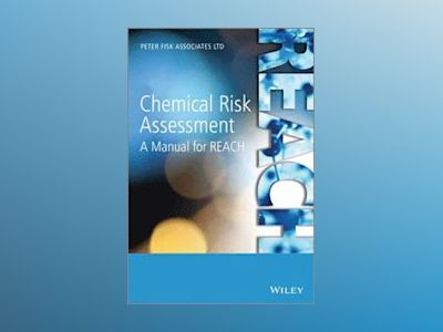 Chemical Risk Assessment: A Manual for REACH av Peter Fisk