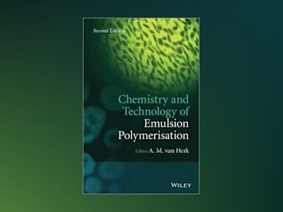 Chemistry and Technology of Emulsion Polymerisation, 2nd Edition av A. M. van Herk