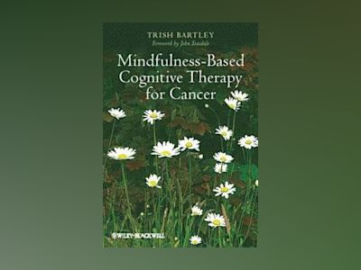Mindfulness-Based Cognitive Therapy for Cancer av Trish Bartley