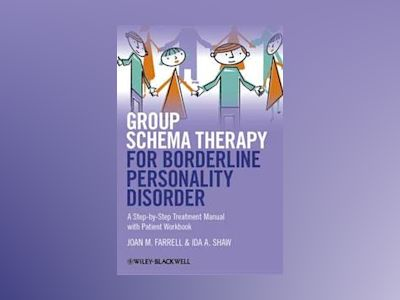Group Schema Therapy for Borderline Personality Disorder: A Step-by-Step Tr av Joan M. Farrell