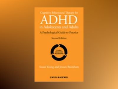 Cognitive-Behavioural Therapy for ADHD in Adolescents and Adults: A Psychol av Susan Young