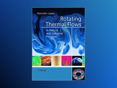 Rotating Thermal Flows in Natural and Industrial Processes av Lappa