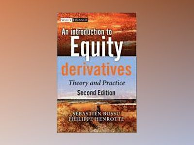 An Introduction to Equity Derivatives: Theory and Practice, 2nd Edition av Sebastien Bossu