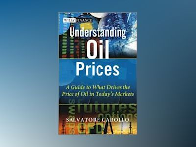 Understanding Oil Prices: A Guide to What Drives the Price of Oil in Today' av Salvatore Carollo