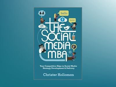 The Social Media MBA: Your Competitive Edge in Social Media Strategy Develo av Christer Holloman