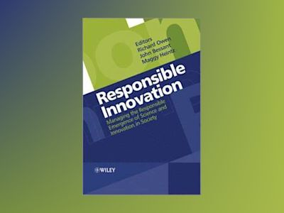 Responsible Innovation: Managing the Responsible Emergence of Science and I av Richard Owen