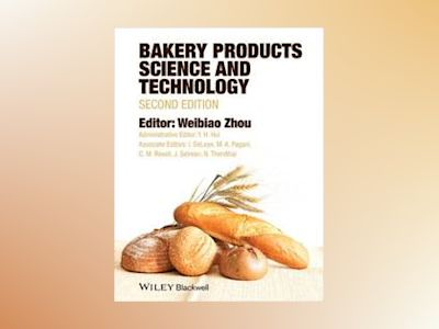 Bakery Products Science and Technology, 2nd Edition av Weibiao Zhou