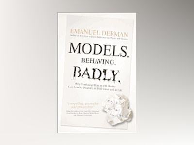 Models.Behaving.Badly: How Confusing Illusion with Reality can Lead to Disa av Emanuel Derman