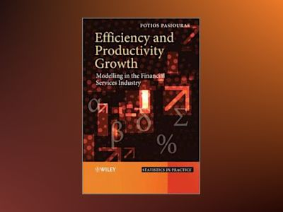 Efficiency and Productivity Growth: Modelling in the Financial Services Ind av Fotios Pasiouras