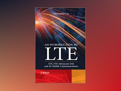 An Introduction to LTE: LTE, LTE-Advanced, SAE and 4G Mobile Communications av Christopher Cox