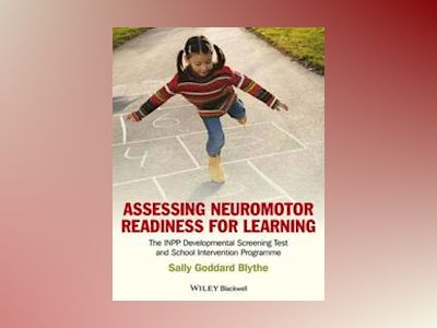 Assessing Neuromotor Readiness for Learning: The INPP Developmental Screeni av Sally Goddard Blythe