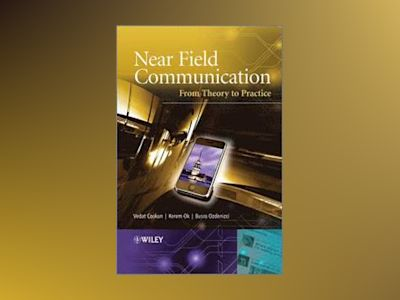Near Field Communication: From Theory to Practice av Vedat Coskun