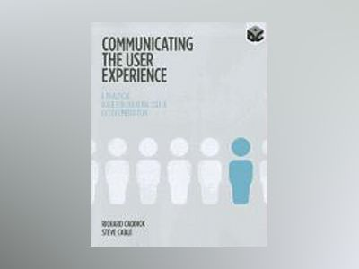 Communicating the User Experience: A Practical Guide for Creating Useful UX av Richard Caddick