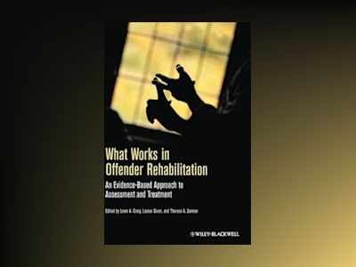 What Works in Offender Rehabilitation: An Evidence-Based Approach to Assess av Leam A. Craig