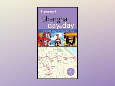 Frommer's Shanghai Day By Day, 2nd Edition av Graham Bond