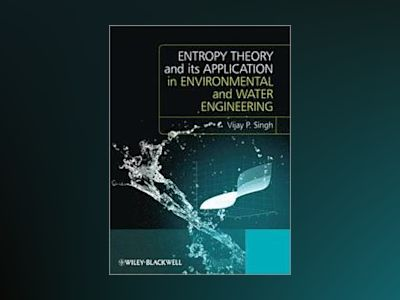 Entropy Theory and its Application in Environmental and Water Engineering av Vijay P. Singh