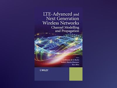LTE-Advanced and Next Generation Wireless Networks: Channel Modelling and P av Guillaume de la Roche