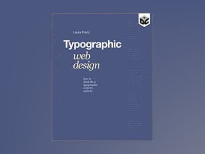 Typographic Web Design: How to Think Like a Typographer in HTML and CSS av Laura Franz