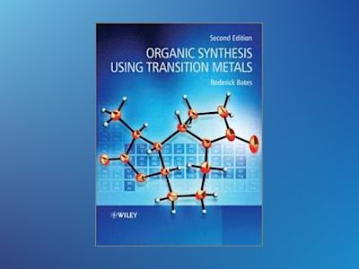 Organic Synthesis Using Transition Metals, 2nd Edition av Roderick Bates