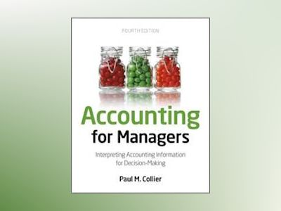 Accounting For Managers: Interpreting Accounting Information for Decision-M av Paul M. Collier